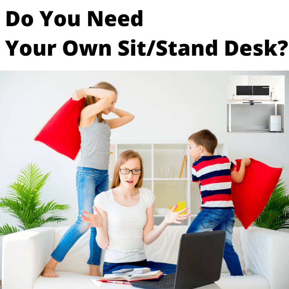 Do you need a sit stand desk?